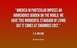 America in particular imposes an horrendous burden on the world. We ...