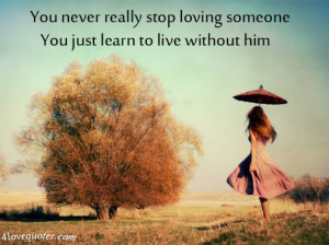 ... someone you just learn to live without him source http goo gl ydqff