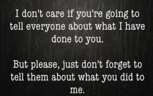 don t care if you re going to tell everyone about what i have done ...