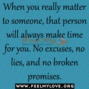 ... always make time for you. No excuses, no lies, and no broken promises