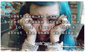 Sometimes we hate being bored because it gives us a lot of time to ...