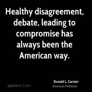 Healthy disagreement, debate, leading to compromise has always been ...