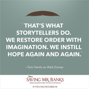 Tom Hanks as Walt Disney (Saving Mr. Banks) quote