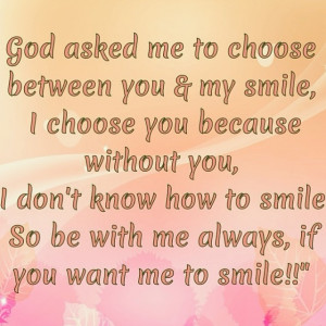 Be with me always if you want me to smile