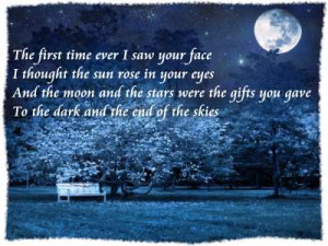 The first time ever I saw your face I thought the sun rose in your ...