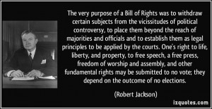 Bill of Rights was to withdraw certain subjects from the vicissitudes ...