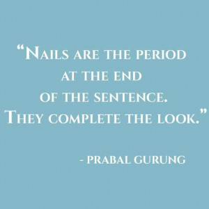 Not a manicure picture, but the quote sure fits.
