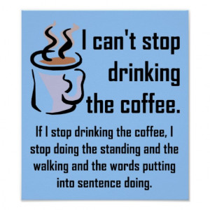cant_stop_the_coffee_funny_poster_sign ...