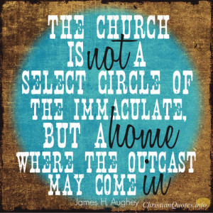 James H. Aughey Quote – 3 Ways The Church Is A Home For Outcasts