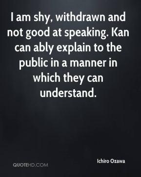 ichiro-ozawa-quote-i-am-shy-withdrawn-and-not-good-at-speaking-kan.jpg