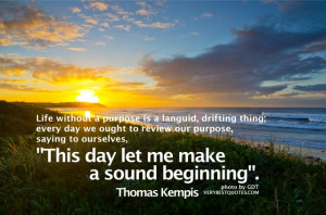 Morning Quotes - Life without a purpose is a languid, drifting thing ...