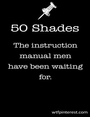 50 Shades: The instruction manual men have been waiting for.
