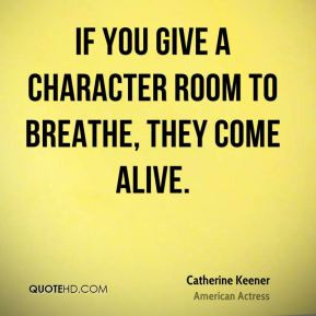 Catherine Keener - If you give a character room to breathe, they come ...