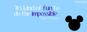 Its kind of fun to do the impossible.