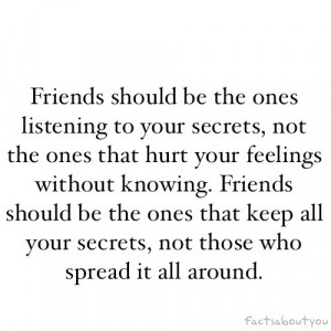 Friends Should Be The Ones Listening To Your Secrets - Beauty Quote