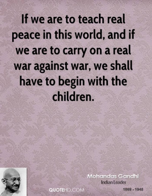 teach real peace in this world, and if we are to carry on a real war ...