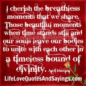 cherish the breathless moments that we share. Those beautiful ...