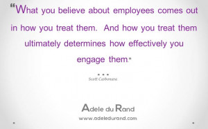 What you believe about employees comes out in how you treat them. And ...