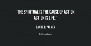"""The spiritual is the cause of action. Action is life."""""""