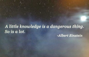 Little Knowledge Dangerous...