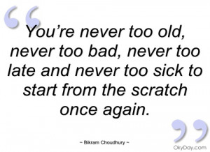 you're never too old bikram choudhury