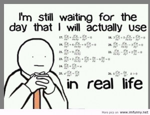 ... Waiting for the day that i Will Actually Use ~ Funny Quote About Math