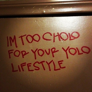 too #cholo for your #yolo lifestyle. (Taken with Instagram at ...
