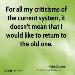 Helen Suzman - For all my criticisms of the current system, it doesn't ...