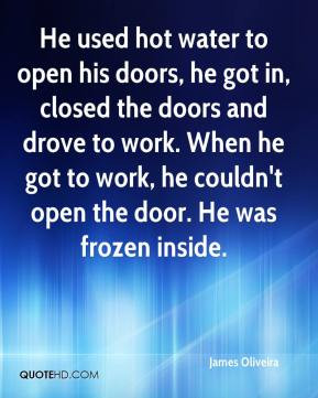 He used hot water to open his doors, he got in, closed the doors and ...