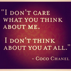 ... 39 t care what you think about me I don 39 t think about you at all