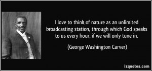 ... God speaks to us every hour, if we will only tune in. - George