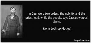 In Gaul were two orders, the nobility and the priesthood, while the ...