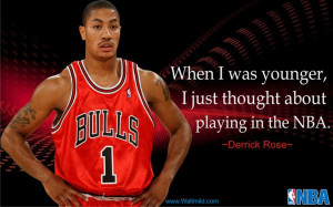 Derrick Rose Quotes..When I was younger,
