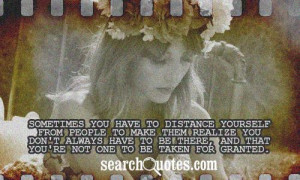 Sometimes you have to distance yourself from people to make them ...