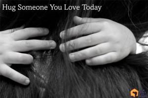 Hug Someone You Love Today by Dana Larsen