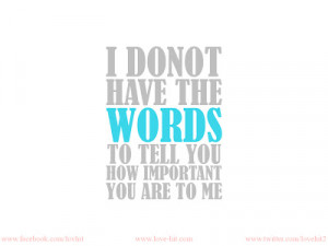 DONOT-HAVE-THE-WORDS-TO-TELL-YOU-HOW-IMPORTANT-YOU-ARE-TO-ME.jpg