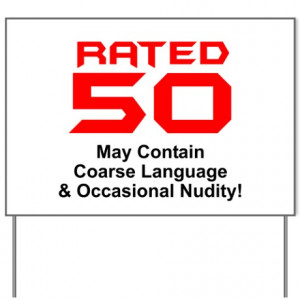 Rated Signs http://www.cafepress.com/+x-rated+yard-signs