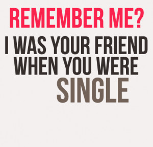 ... .com/remenbered-me-friend-when-you-were-single-feeling-quote