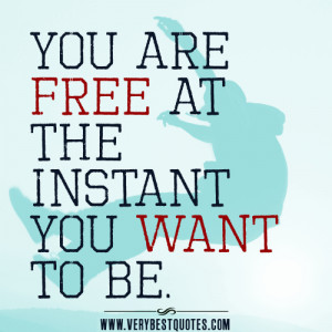 freedom quotes, You are free at the instant you want to be.