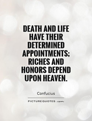 Death and life have their determined appointments; riches and honors ...