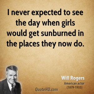 never expected to see the day when girls would get sunburned in the ...
