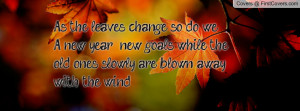 As the leaves change, so do we. A new year, new goals, while the old ...