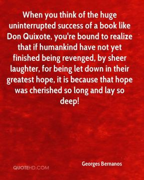 Georges Bernanos - When you think of the huge uninterrupted success of ...