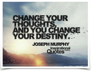 Change your thoughts, and you change your destiny. Quote by...