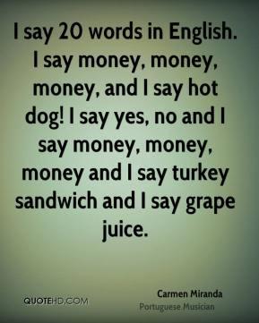 Carmen Miranda - I say 20 words in English. I say money, money, money ...