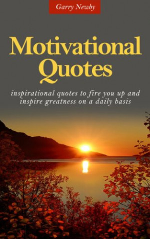 Book: Motivational Quotes - Inspirational quotes to fire you up and ...