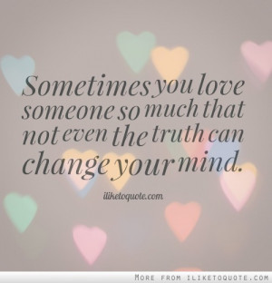 Sometimes you love someone so much that not even the truth can change ...