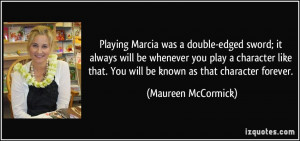 Playing Marcia was a double-edged sword; it always will be whenever ...