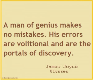man of genius makes no mistakes.His errors are volitional and are ...