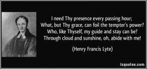 ... ? Through cloud and sunshine, oh, abide with me! - Henry Francis Lyte